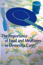 The Importance of Food and Mealtimes in Dementia Care - The Table is Set ebook by Grethe Berg