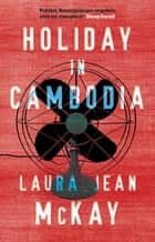 Holiday in Cambodia ebook by Laura Jean McKay