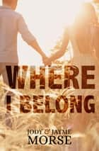 Where I Belong ebook by Jody Morse, Jayme Morse