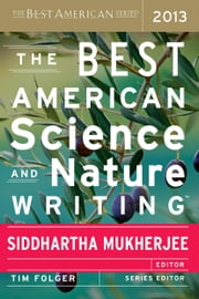 The Best American Science and Nature Writing 2013 ebook by Siddhartha Mukherjee, Tim Folger