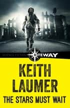 The Stars Must Wait ebook by Keith Laumer