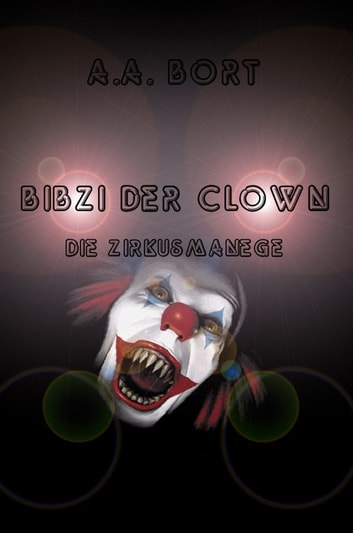 Bibzi der Clown Die Zirkusmanege ebook by A.A. Bort