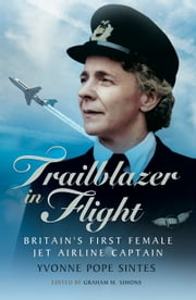 Trailblazer in Flight - Britain's First Female Jet Airline Captain ebook by Yvonne Pope Sintes,Graham M. Simons