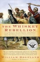 The Whiskey Rebellion - George Washington, Alexander Hamilton, and the Fro ebook by William Hogeland