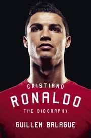 Cristiano Ronaldo - The Biography ebook by Guillem Balague