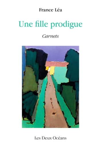 Une fille prodigue - Carnets ebook by Léa France