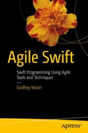 Agile Swift - Swift Programming Using Agile Tools and Techniques ebook by Godfrey Nolan