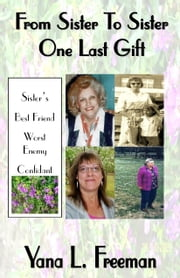 From Sister To Sister One Last Gift ebook by Yana L Freeman