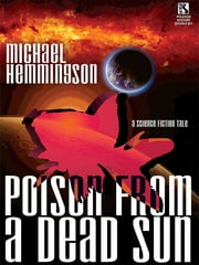 Poison from a Dead Sun - A Science Fiction Tale ebook by Michael Hemmingson