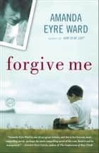 Forgive Me ebook by Amanda Eyre Ward