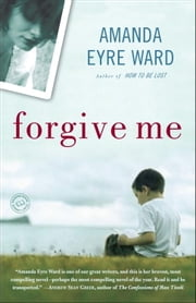 Forgive Me - A Novel ebook by Amanda Eyre Ward