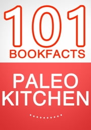 The Paleo Kitchen - 101 Amazing Facts You Didn't Know - 101BookFacts.com ebook by G Whiz