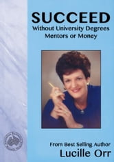 Succeed Without University Degrees, Mentors or Money ebook by Lucille Orr
