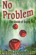 No Problem: The Upside of Saying No ebook by Liesel Teversham