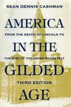 America in the Gilded Age ebook by Sean Dennis Cashman