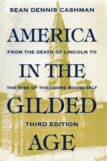 America in the Gilded Age - Third Edition ebook by Sean Dennis Cashman