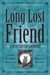 The Long-Lost Friend - A 19th Century American Grimoire ebook by Daniel Harms