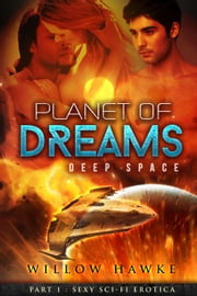 Planet of Dreams, Part 1: Deep Space - Planet of Dreams, #1 ebook by Willow Hawke