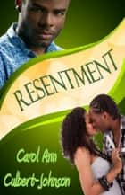 Resentment (Short Story) ebook by Carol Ann Culbert Johnson
