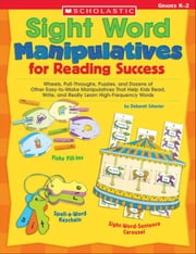 Sight Word Manipulatives for Reading Success: Wheels, Pull-Throughs, Puzzles, and Dozens of Other Easy-to-Make Manipulatives That Help Kids Read, Writ ebook by Schecter, Deborah