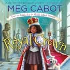 Royal Crown: From the Notebooks of a Middle School Princess audiobook by Meg Cabot