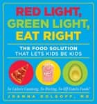 Red Light, Green Light, Eat Right ebook by Joanna Dolgoff