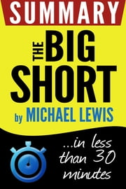 The Big Short: Inside the Doomsday Machine: Summary in less than 30 minutes ebook by Book Summary