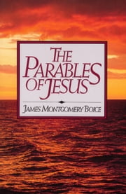 The Parables of Jesus ebook by James Montgomery Boice