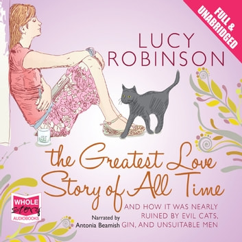 The Greatest Love Story of All Time audiobook by Lucy Robinson