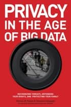 Privacy in the Age of Big Data ebook by Ted Claypoole,Hon. Howard A. Schmidt,Theresa Payton