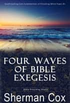 Four Waves Of Biblical Exegesis - Fundamentals Of Preaching Whitepapers, #1 ebook by Sherman Cox