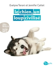 Le chien, un loup civilisé ebook by Jennifer Cattet, Evelyne Teroni