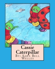 Cassie Caterpillar ebook by Sara Bell Welles