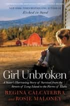 Girl Unbroken - A Sister's Harrowing Story of Survival from The Streets of Long Island to the Farms of Idaho eBook by Regina Calcaterra, Rosie Maloney