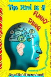 The Mind Is A Funny Thing ebook by Jay-Mat Hornetoad