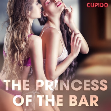 The Princess of the Bar audiobook by Cupido And Others