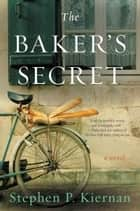 The Baker's Secret - A Novel ebook by Stephen Kiernan
