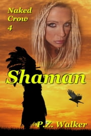 Naked Crow 4: Shaman ebook by P.Z. Walker