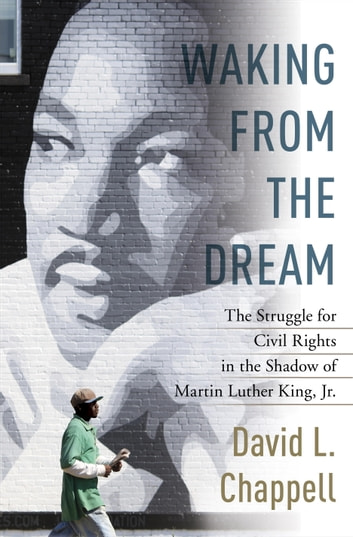 Waking from the Dream - The Struggle for Civil Rights in the Shadow of Martin Luther King, Jr. ebook by David L. Chappell