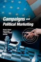 Campaigns and Political Marketing ebook by Wayne Steger, Sean Kelly, Mark Wrighton