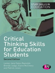 Critical Thinking Skills for Education Students ebook by Lesley-Jane Eales-Reynolds,Brenda Judge,Elaine McCreery,Patrick Jones