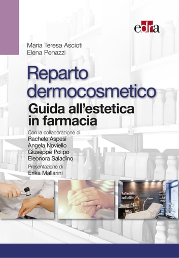 Reparto dermocosmetico - Guida all'estetica in farmacia ebook by Elena Penazzi,Maria Teresa Ascioti