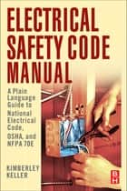 Electrical Safety Code Manual ebook by Kimberley Keller