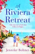 A Riviera Retreat - An uplifting, escapist read set on the French Riviera ebook by Jennifer Bohnet
