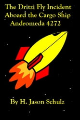 The Dritzi Fly Incident Aboard the Cargo Ship Andromeda 4272 ebook by H Jason Schulz