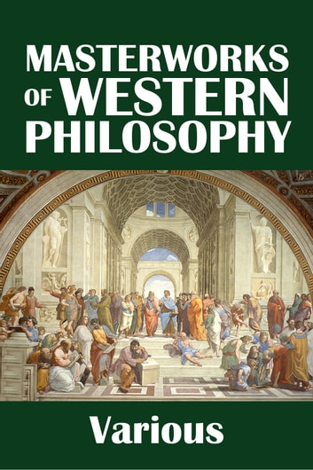 The Masterworks of Western Philosophy ebook by Various