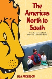 The Americas North to South, Part 1: Mom! There's a Lion in the Toilet ebook by Lisa Anderson