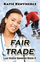 Fair Trade - Las Vegas Sinners, #5 ebook by Katie Kenyhercz