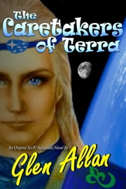 The Caretakers of Terra ebook by Glen Allan