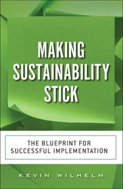Making Sustainability Stick - The Blueprint for Successful Implementation, CourseSmart eTextbook ebook by Kevin Wilhelm